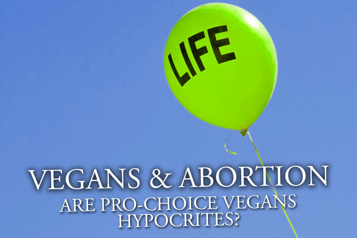 Vegans And Abortion: Are Pro-Choice Vegans Hypocrites?