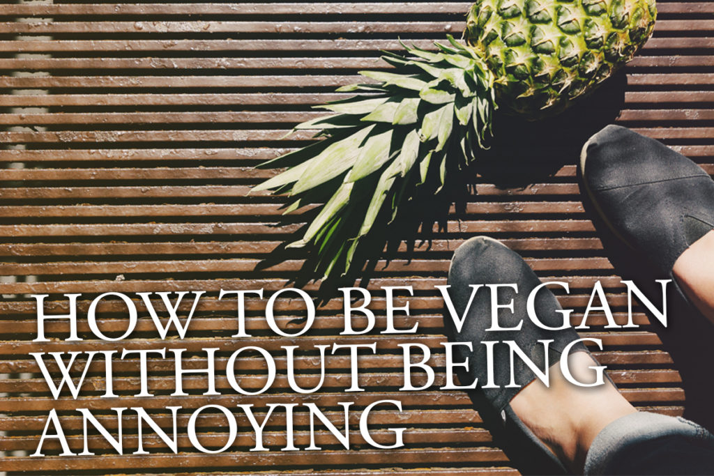 How to be vegan without being annoying